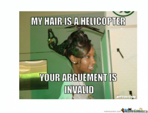 My Roflcopter Goes Woosh Woosh Woosh! by tmntftw - Meme Center: MY HAIR IS A HELICOPTER  YOUR ARGUEMENTİS  INVALID  memecenter.comMameCentera My Roflcopter Goes Woosh Woosh Woosh! by tmntftw - Meme Center