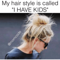 "Dank, Hair, and Kids: My hair style is called  ""I HAVE KIDS"" Via: momcode"