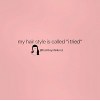 "Hair, Girl Memes, and Style: my hair style is called ""i tried""  @fuckboysfailures"