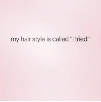 "Funny, Meh, and Fave: my hair style is called ""i tried"" What do you want from meh😩 rp my fave @northwitch69 @northwitch69 @northwitch69 @northwitch69"