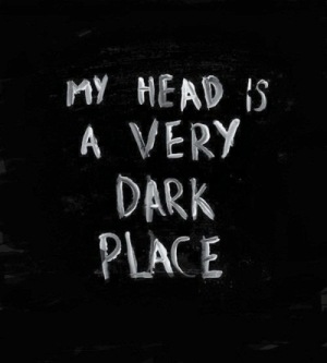 Dark Place: MY HEAD IS  A VERY  DARK  PLACE