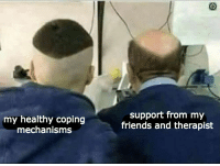 Friends, Support, and  Healthy: my healthy coping  mechanisms  support from my  friends and therapist