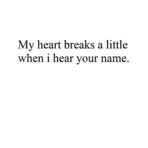 Heart, Net, and Href: My heart breaks a little  when i hear your na  me https://iglovequotes.net/