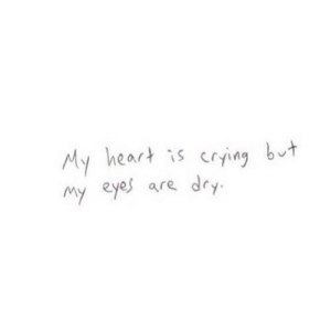https://iglovequotes.net/: My heart is crying but  My eyes are dry https://iglovequotes.net/