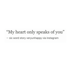 "Instagram, Heart, and Word: ""My heart only speaks of you""  - six word story veryunhappy via instagram  CS  9)"