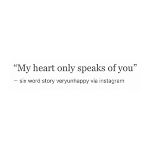 """Instagram, Heart, and Word: """"My heart only speaks of you""""  six word story veryunhappy via instagram"""