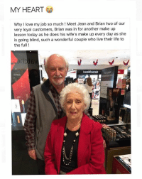 find a man like Brian, I love old couples: MY HEART  Why I love my job so much ! Meet Jean and Brian two of our  very loyal customers, Brian was in for another make up  lesson today as he does his wife's make up every day as she  is going blind, such a wonderful couple who live their life to  the full!  de  府 find a man like Brian, I love old couples
