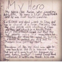 Dad, Heaven, and Memes: My  Hero  My hero is the Marine, who savedim  lid, IN,- 'His name, is Lepl Javid Hodek  e was trom No  arolina  nOo4 my dad yent to Fraq and  Was in charge of a few Morines One  Lopb, were shooting at them  and thel go stuckin a houserTheh  トCpl Dvid Houck found out that the  bal' peonle were ina room When he  pened the door he is ody as  a shield to Pro  my dad ond his  marines, fromrgeHing/ shot.  Because of hi, my dad was able to  come home o us. He is in heaven now  but weiler forget him because py  ew, bay brother iS named David Hawk  For all,wisht can thank. him  dat Our Hero too! https://t.co/Uas0ABK93r