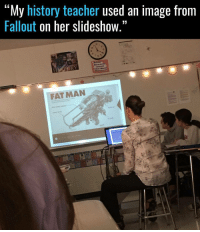 "Class. Class never changes. (Credit: gizmode28): ""My history teacher used an image from  Fallout  on her slideshow.""  RY  FAT MAN Class. Class never changes. (Credit: gizmode28)"
