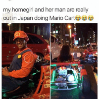 Ironic, Mario, and Japan: my homegirl and her man are really  out in Japan doing Mario Cart  1345