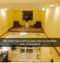 "Fire, Gif, and Phone: My hotel has a sitting area with no possible  way to access it <p><a href=""http://heresymaker.tumblr.com/post/173374226185/mattfrost9-pencil-rebagels-nickyvmlp"" class=""tumblr_blog"" target=""_blank"">heresymaker</a>:</p><blockquote> <p><a href=""http://mattfrost9.tumblr.com/post/173368584955/pencil-rebagels-nickyvmlp"" class=""tumblr_blog"" target=""_blank"">mattfrost9</a>:</p>  <blockquote> <p><a href=""https://pencil-rebagels.tumblr.com/post/170789645641/nickyvmlp-randomjunkbloguniverse"" class=""tumblr_blog"" target=""_blank"">pencil-rebagels</a>:</p> <blockquote> <p><a href=""http://nickyvmlp.tumblr.com/post/170643626730/randomjunkbloguniverse-sunnysundown"" class=""tumblr_blog"" target=""_blank"">nickyvmlp</a>:</p> <blockquote> <p><a class=""tumblr_blog"" href=""http://randomjunkbloguniverse.tumblr.com/post/136930524501"" target=""_blank"">randomjunkbloguniverse</a>:</p> <blockquote> <p><a class=""tumblr_blog"" href=""http://sunnysundown.tumblr.com/post/136926845481"" target=""_blank"">sunnysundown</a>:</p> <blockquote> <p><a class=""tumblr_blog"" href=""http://thetallblacknerd.tumblr.com/post/136925657311"" target=""_blank"">thetallblacknerd</a>:</p> <blockquote> <p><a class=""tumblr_blog"" href=""http://chellzaintshit.tumblr.com/post/136922296793"" target=""_blank"">chellzaintshit</a>:</p> <blockquote> <p><a class=""tumblr_blog"" href=""http://weaintaboutshit.tumblr.com/post/136912549583"" target=""_blank"">weaintaboutshit</a>:</p> <blockquote> <p><a class=""tumblr_blog"" href=""http://superbrybread.tumblr.com/post/136866352410"" target=""_blank"">superbrybread</a>:</p> <blockquote> <p><a class=""tumblr_blog"" href=""http://pokemanaphy.tumblr.com/post/136836479516"" target=""_blank"">pokemanaphy</a>:</p> <blockquote> <p><a class=""tumblr_blog"" href=""http://stillhasabigego.tumblr.com/post/136814876667"" target=""_blank"">stillhasabigego</a>:</p> <blockquote> <p><a class=""tumblr_blog"" href=""http://guitaurenhero.tumblr.com/post/136805416431"" target=""_blank"">guitaurenhero</a>:</p> <blockquote> <p><a class=""tumblr_blog"" href=""http://therealfeedback.tumblr.com/post/136750453004"" target=""_blank"">therealfeedback</a>:</p> <blockquote> <p><a class=""tumblr_blog"" href=""http://salty-mcfly.tumblr.com/post/136750369382"" target=""_blank"">salty-mcfly</a>:</p> <blockquote> <p><a class=""tumblr_blog"" href=""http://termanal-velocity.tumblr.com/post/136749786955"" target=""_blank"">termanal-velocity</a>:</p> <blockquote> <p><a class=""tumblr_blog"" href=""http://strawberryr.tumblr.com/post/136749594651"" target=""_blank"">strawberryr</a>:</p> <blockquote> <p><a class=""tumblr_blog"" href=""http://delcat177.tumblr.com/post/136176480164"" target=""_blank"">delcat177</a>:</p> <blockquote> <p><a class=""tumblr_blog"" href=""http://professor-bats.tumblr.com/post/136176369985"" target=""_blank"">professor-bats</a>:</p> <blockquote> <p><a class=""tumblr_blog"" href=""http://kalasraven.tumblr.com/post/135329532619"" target=""_blank"">kalasraven</a>:</p> <blockquote> <p><a class=""tumblr_blog"" href=""http://knightsintodreams.tumblr.com/post/135317626485"" target=""_blank"">knightsintodreams</a>:</p> <blockquote> <p><a class=""tumblr_blog"" href=""http://acearoruby.tumblr.com/post/135091848501"" target=""_blank"">acearoruby</a>:</p> <blockquote> <p><a class=""tumblr_blog"" href=""http://sarakitten.tumblr.com/post/135067742921"" target=""_blank"">sarakitten</a>:</p> <blockquote> <p><a class=""tumblr_blog"" href=""http://realgirlsgaming.tumblr.com/post/132113456630"" target=""_blank"">realgirlsgaming</a>:</p> <blockquote> <p><a class=""tumblr_blog"" href=""http://azaleecalypso.tumblr.com/post/131334095107"" target=""_blank"">azaleecalypso</a>:</p> <blockquote> <p><a class=""tumblr_blog"" href=""http://touchyourblood.tumblr.com/post/131304828509"" target=""_blank"">touchyourblood</a>:</p> <blockquote> <p><a class=""tumblr_blog"" href=""http://thephilosophyofnope.tumblr.com/post/129745107562"" target=""_blank"">thephilosophyofnope</a>:</p> <blockquote> <p><a class=""tumblr_blog"" href=""http://bikwin5.tumblr.com/post/129124872826"" target=""_blank"">bikwin5</a>:</p> <blockquote> <p><a class=""tumblr_blog"" href=""http://jimthecitizen.tumblr.com/post/129117876728"" target=""_blank"">jimthecitizen</a>:</p> <blockquote> <p>that's quitter's talk</p> </blockquote> <p>you have to crouch and then press a to do a backflip</p> </blockquote> <p>use whirlwind sprint</p> </blockquote> <p>climb on the desk and double jump from there<br/></p> </blockquote> <p>hookshot to the ceilight lamp then move the pad back and forth to swing</p> </blockquote> <p>Hang onto the tiny ledge on either side and shimmy across.</p> </blockquote> <p>Fuckin triangle jump</p> </blockquote> <p>Wallrun and jump to it</p> </blockquote> <p>There's a secret vine on the outside of the building that connects to the window and you open from there</p> </blockquote> <p>There's defiantly a secret switch somewhere to allow you to cross. Go and break as many objects as possible until you find the button!!</p> </blockquote> <p>you're just not thinking with portals. </p> </blockquote> <p>They intended to dummy it out, but you can still access it if you strafe into the corner at the right angle.  Doing this will bypass 3 nights of your stay and glitch out your room service to read 244 pizzas (the pizzas are actually infinite-use, the counter will not decrease).<br/></p> </blockquote> <p>Just go outside and punch the ground a couple times. Go back inside and build a noob tower up to the sitting area, it can't be higher than 3, 4 blocks.</p> </blockquote> <p>jump and then hit control</p> </blockquote> <p>paint the entire wall and then just swim in the ink</p> </blockquote> <p>Get a rocket launcher and shoot your feet</p> </blockquote> <p>Build a remote-controlled sentry gun, aim at your feet while crouched, then fire the SECOND button.</p> </blockquote> <p>It's for spiderman, when he visits on vacation.<br/></p> </blockquote> <p>Press the switch to activate the ring path, then light speed dash</p> <figure class=""tmblr-full"" data-orig-height=""372"" data-orig-width=""594""><img src=""https://78.media.tumblr.com/a4229de323d2c2395fdd0258ba17903e/tumblr_inline_o0lrswM7fO1s0dtdn_540.jpg"" data-orig-height=""372"" data-orig-width=""594""/></figure></blockquote> <p>Wavedash off the ledge, jump and DI towards the chandelier, Z-Cancel the landing, then wavedash into shield onto the balcony.</p> </blockquote> <p>Kill all the enemies in the hotel and when you go back to the lobby a ladder will have appeared yo climb up there. </p>  <p>There's a heart container and a 300 rupee chest up there</p> </blockquote> <p>No, there's moveable crates on the other side of the room, just press and hold square to lock on to them and push them by the wall so you can jump up</p> </blockquote> <p>You moved the block too early and now you gotta use the other save to finish the water temple</p> </blockquote> <p>Modern gamer: Wait for the hotfix </p> </blockquote> <p>Jump and press start repeatingly!</p> </blockquote>  <p>For the longest glides, press the X button at the top of your jump.</p> </blockquote> <figure class=""tmblr-full"" data-orig-height=""637"" data-orig-width=""1132""><img src=""https://78.media.tumblr.com/16a6816af1b633c408a3fbbffc76a300/tumblr_inline_p411poGlJ41r8dd77_540.png"" data-orig-height=""637"" data-orig-width=""1132""/></figure><figure class=""tmblr-full"" data-orig-height=""637"" data-orig-width=""1132""><img src=""https://78.media.tumblr.com/d96cd8eb1d7a0c21fb9ae63245bc2b3b/tumblr_inline_p411ppfaer1r8dd77_540.png"" data-orig-height=""637"" data-orig-width=""1132""/></figure><figure class=""tmblr-full"" data-orig-height=""637"" data-orig-width=""1132""><img src=""https://78.media.tumblr.com/4162036a35c968ed1cfce1996737cd91/tumblr_inline_p411pstsNo1r8dd77_540.png"" data-orig-height=""637"" data-orig-width=""1132""/></figure><figure class=""tmblr-full"" data-orig-height=""637"" data-orig-width=""1132""><img src=""https://78.media.tumblr.com/9b5684204043e17fdb93c5c18d7a4b86/tumblr_inline_p411pvyl5y1r8dd77_540.png"" data-orig-height=""637"" data-orig-width=""1132""/></figure><figure class=""tmblr-full"" data-orig-height=""637"" data-orig-width=""1132""><img src=""https://78.media.tumblr.com/0190b5e88668d46d34185ed2e9056a11/tumblr_inline_p411qe9MWF1r8dd77_540.png"" data-orig-height=""637"" data-orig-width=""1132""/></figure><figure class=""tmblr-full"" data-orig-height=""637"" data-orig-width=""1132""><img src=""https://78.media.tumblr.com/83df7394f243f14fa07db96f50c13eb1/tumblr_inline_p411rjAR7c1r8dd77_540.png"" data-orig-height=""637"" data-orig-width=""1132""/></figure><figure class=""tmblr-full"" data-orig-height=""637"" data-orig-width=""1132""><img src=""https://78.media.tumblr.com/a49d0df53998358a408becdfc247bb25/tumblr_inline_p411rk5bFh1r8dd77_540.png"" data-orig-height=""637"" data-orig-width=""1132""/></figure></blockquote>  <figure class=""tmblr-full"" data-orig-height=""278"" data-orig-width=""500"" data-tumblr-attribution=""deejaybox:lHYs5gpyNfWFidWRc5fUbQ:ZeSMgusDg9lP""><img src=""https://78.media.tumblr.com/76f97706e8cc5b0659ff9da120bb5fcf/tumblr_mri525Hqz91rcqmk0o1_500.gif"" data-orig-height=""278"" data-orig-width=""500""/></figure></blockquote>  <p>Dialing 5501436 in the lobby phone will disable clipping. Just make sure to only do this if this isn't a protected hotel, or if you have the mod/admin aproval. </p> </blockquote>  <p>Need to defeat Vah Madoh and obtain Revali's Gale first</p>"