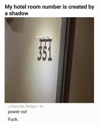 Lol, Memes, and Fuck: My hotel room number is created by  a shadow  u/Marmite_Badger 6h  power cut  Fuck. Lol