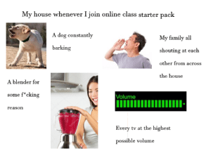 My house whenever i join online class starterpack: My house whenever i join online class starterpack
