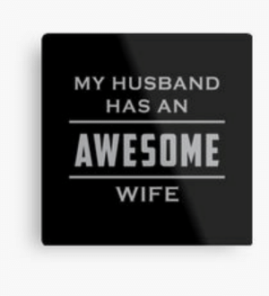 Meme, Husband, and Wife: MY HUSBAND  HAS AN  AWESOME  WIFE Awesome Husband Meme Metal Prints | Redbubble