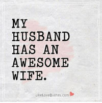 Memes, Husband, and 🤖: MY  HUSBAND  HAS AN  AWESOME  WIFE.  Like Love Quotes.c My Husband has an awesome wife.