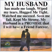 Fail, Memes, and Forever: MY HUSBAND  has made me laugh. Wiped  my tears. Hugged Me Tight.  Watched me succeed. Seen me  fail. Kept Me Strong. My  Husband is a PROMISE that  I will have a Friend Forever.  Understanding Understanding Compassion <3