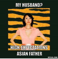 Meet the wifey!: MY HUSBAND  HIGH EXPECTATIONS  ASIAN FATHER  DIY LOL.COM Meet the wifey!