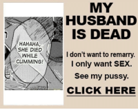 https://t.co/HBHL0WAXj3: MY  HUSBAND  IS DEAD  HAHAHA,  SHE DIED  WHILE  CUMMING!  I don't want to remarry.  I only want SEX.  See my pussy.  CLICK HERE https://t.co/HBHL0WAXj3