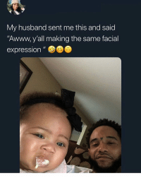 """Husband, Dank Memes, and Awww: My husband sent me this and said  """"Awww, y'all making the same facial  expression"""" nigga whattt?"""
