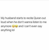 Definitely, Lol, and Memes: My husband starts to recite Quran out  loud when he don't wanna listen to me  anymoreand I can't even say  anything lol Take some notes brothers 😂😁✌🏼 Definitely Immmm doing this 😂