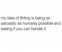 Dank, 🤖, and Idea: my idea of flirting is being as  sarcastic as humanly possible and  seeing if you can handle it
