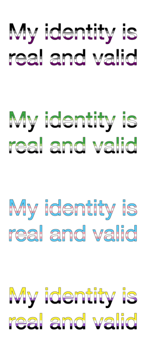 "raavenb2619:  [ID: An image set with the text ""My identity is real and valid"" in bubble letters and colored in with the asexual, aromantic, transgender, and nonbinary flags. End ID]  More flags under the cut  Keep reading : My identity is  real and valid   My identity is  real and valid   My identity is  real and valid   My identity is  real and valid raavenb2619:  [ID: An image set with the text ""My identity is real and valid"" in bubble letters and colored in with the asexual, aromantic, transgender, and nonbinary flags. End ID]  More flags under the cut  Keep reading"