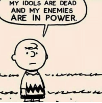enemy: MY IDOLS ARE DEAD  AND MY ENEMIES  ARE IN POWER.
