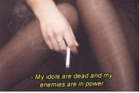 idols: My idols are dead and my  enemies are in power