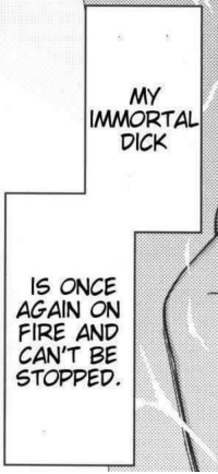 my immortal: MY  IMMORTAL  DICK  IS ONCE  AGAIN ON  FIRE AND  CAN'T BE  STOPPED.
