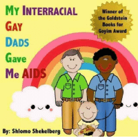 Books, Interracial, and Aids: MY INTERRACIAL  GAY  DADS  Gave  Me AIDS  Winner of  the Goldstein  Books for  Goyim Award  By: Shlomo Shekelberg