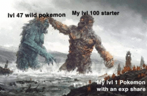 : My Ivl 100 starter  Ivl 47 wild pokemon  My Ivl 1 Pokemon  with an exp share