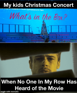 First OC meme, be gentle.: My kids Christmas Concert  urup on students in South Gymnasium at 6:15pm  What's in the Box?  When No One In My Row Has  Heard of the Movie  made with mematic First OC meme, be gentle.