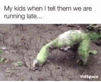 Memes, Kids, and Space: My kids when I tell them we are  running late...  Vid Space