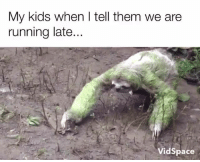 Memes, Space, and 🤖: My kids when I tell them we are  running late...  Vid Space Hahah, everytime!!!