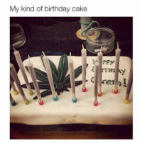 Memes, Cake, and Best Birthday: My kind of birthday cake  set Best birthday cake ever! 😌 Snapchat: thehighvibe 🍁