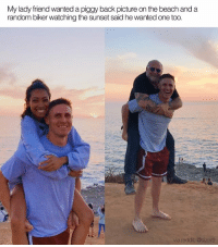 Dank, Reddit, and Beach: My lady friend wanted a piggy back picture on the beach and a  random biker watching the sunset said he wanted one too  via reddit @sizert