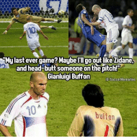 Memes, 🤖, and Buffon: My last ever game? Maybe Illgoout like Zidane,  and head-butt someone onthepitch!  Gianluigi Buffon  IG: Soccer Memories  10  buifon @SoccerMemories