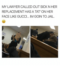 Lawyers can't call in sick 😂🤦🏽‍♂️ • ➫➫ Follow @savagememesss for more posts daily: MY LAWYER CALLED OUT SICK N HER  REPLACEMENT HAS A TAT' ON HER  FACE LIKE GUCCl... IM GOIN TO JAIL Lawyers can't call in sick 😂🤦🏽‍♂️ • ➫➫ Follow @savagememesss for more posts daily