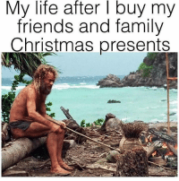 Christmas, Family, and Friends: My life after I buy my  friends and family  Christmas presents Pretty much..😂