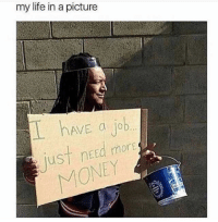 Life, Lmao, and Money: my life in a picture  AVE d jo  JuSt need more  MONEY ...