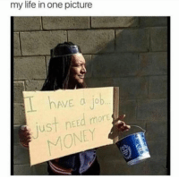 Life, Memes, and 🤖: my life in one picture  AVE a job  ust need more hear hear  (via Bigkidproblems)