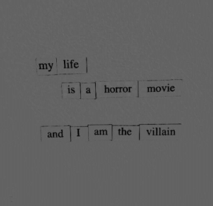 My Life Is: my life |  is a horror movie  and I am the villain