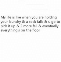 Fall, Laundry, and Life: My life is like when you are holding  your laundry & a sock falls & u go to  pick it up & 2 more fall & eventually  everything's on the floor A hot mess basically @mystylesays