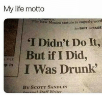 Drunk, Life, and Mexico: My life motto  Now Mexico statute is vaguely word  Se SUIT on PAGE  THe  T Didn't Do It,  But if I Did  / I Was Drunk  p in  By ScoTT SANDLIN  nornnl Staff Writer
