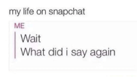 """<p>Snapchat be like via /r/memes <a href=""""http://ift.tt/2tuNnAd"""">http://ift.tt/2tuNnAd</a></p>: my life on snapchat  ME  Wait  What did i say again <p>Snapchat be like via /r/memes <a href=""""http://ift.tt/2tuNnAd"""">http://ift.tt/2tuNnAd</a></p>"""