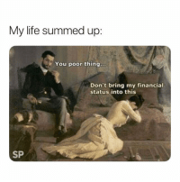 Life, Thing, and You: My life summed up  You poor thing...  Don't bring my financial  status into this  SP 😂😫