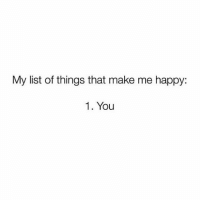 Tag your someone 😍: My list of things that make me happy:  1. You Tag your someone 😍