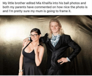 Cool mom: My little brother edited Mia Khalifa into his ball photos and  both my parents have commented on how nice the photo is  and I'm pretty sure my mum is going to frame it Cool mom