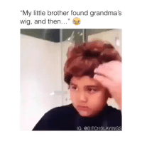 "Tumblr, Blog, and Http: ""My little brother found grandma's  wig, and then...""  IG: @BITCHSLAYINGS rarelove: snaacks: yall let the yodeling kid prosper but not this LEGEND???  ^^↑^^"