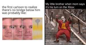 memehumor:  Fifty Amusing Shitposts For The Laughter-Deprived: My little brother when mom says  it's his turn on the Xbox:  the first cartoon to realize  there's no bridge below him  was probably like: memehumor:  Fifty Amusing Shitposts For The Laughter-Deprived